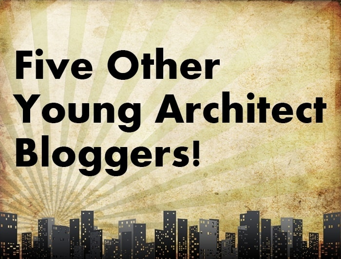 Five Other Young Architect Bloggers