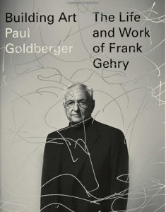 building art the life and work of frank gehry by paul goldberger - The Most Famous Architect