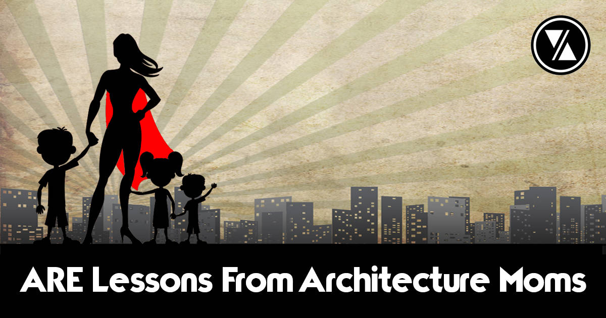 Lessons About The ARE from Architecture Moms