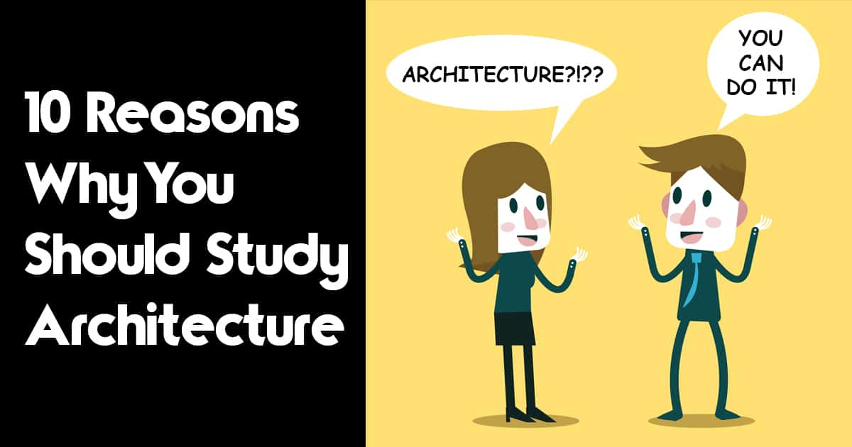 We Can Do Lots More For Students With >> 10 Reasons Why You Should Study Architecture