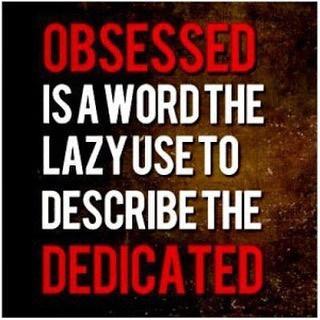 Obsession = dedication