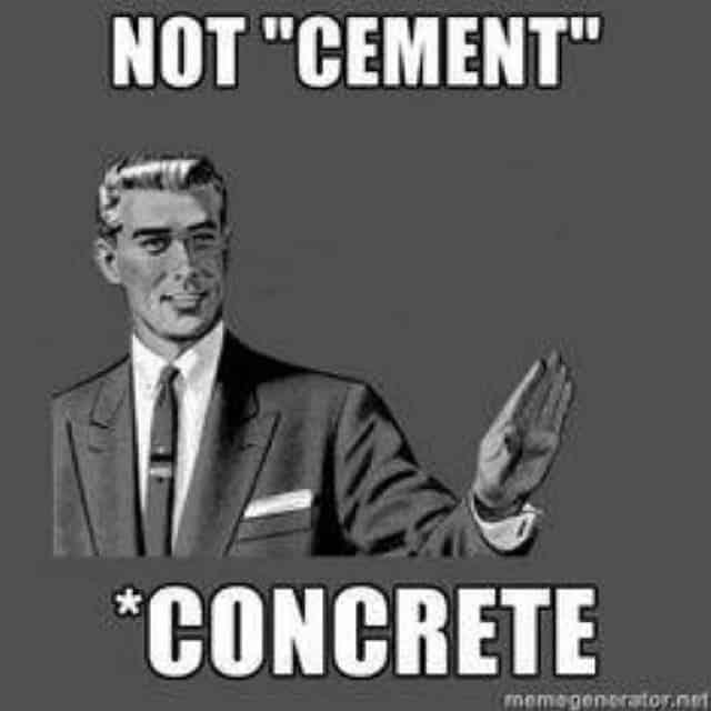 Not Cement, Concrete!